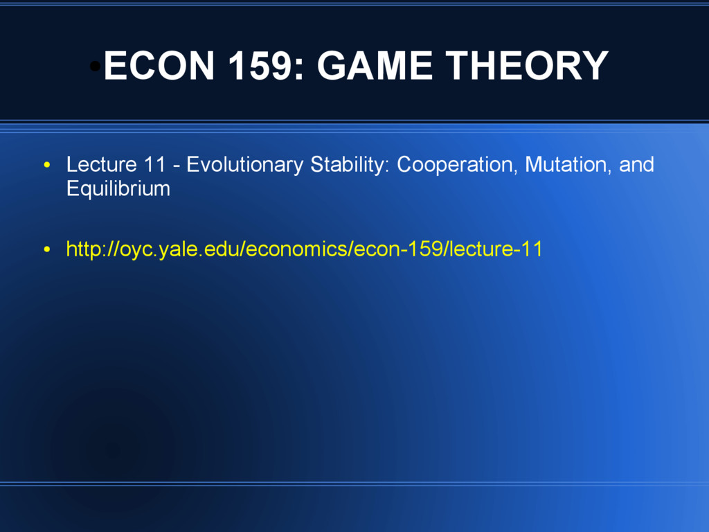 ● ECON 159: GAME THEORY ● Lecture 11 - Evolutio...