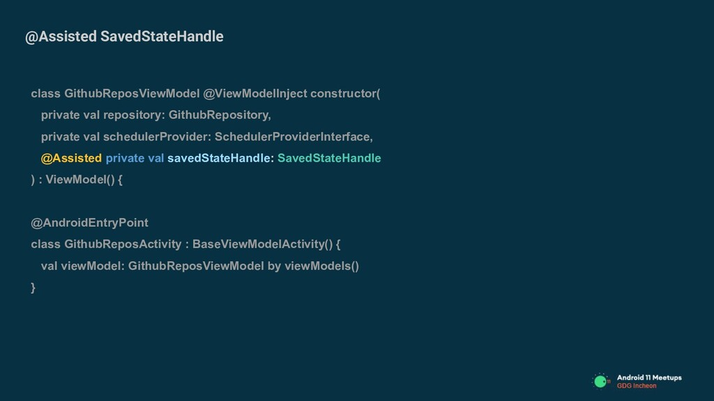 @Assisted SavedStateHandle class GithubReposVie...