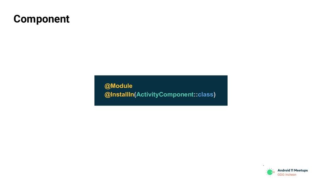 Component @Module @InstallIn(ActivityComponent:...