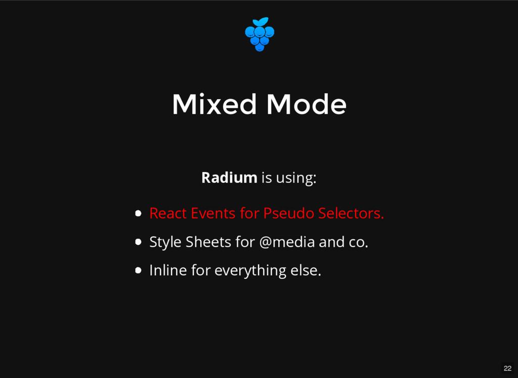 22 Mixed Mode Mixed Mode Radium is using: React...