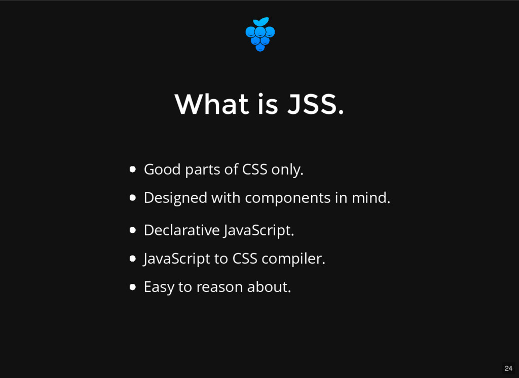 24 What is JSS. What is JSS. Good parts of CSS ...