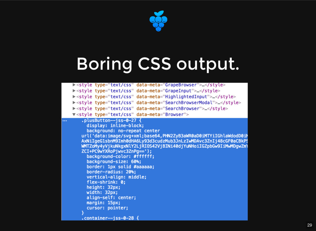 29 Boring CSS output. Boring CSS output.