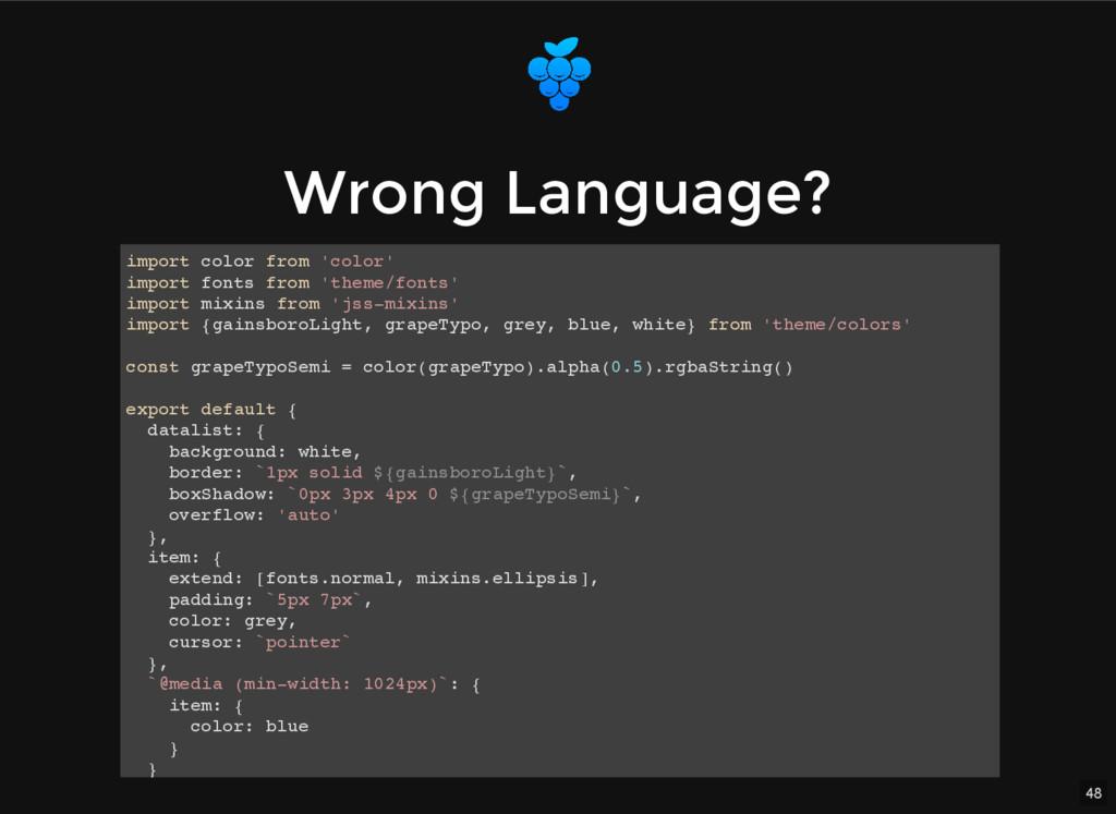 48 Wrong Language? Wrong Language? import color...