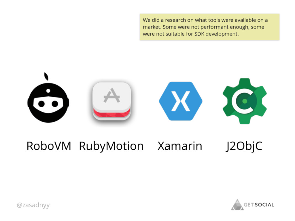 @zasadnyy J2ObjC Xamarin RubyMotion RoboVM We d...