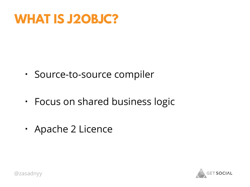 @zasadnyy WHAT IS J2OBJC? • Source-to-source co...