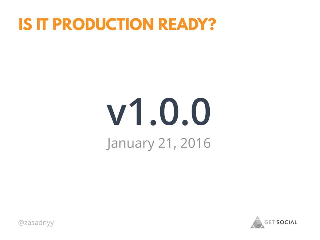 @zasadnyy IS IT PRODUCTION READY? v1.0.0 Januar...