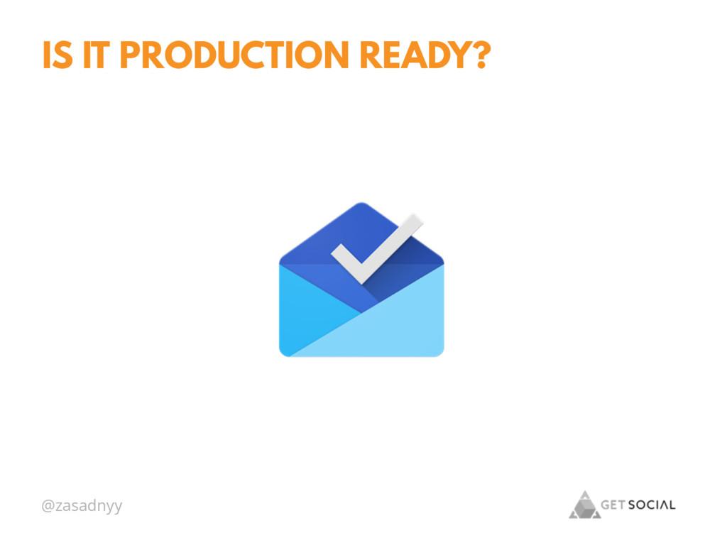 @zasadnyy IS IT PRODUCTION READY?