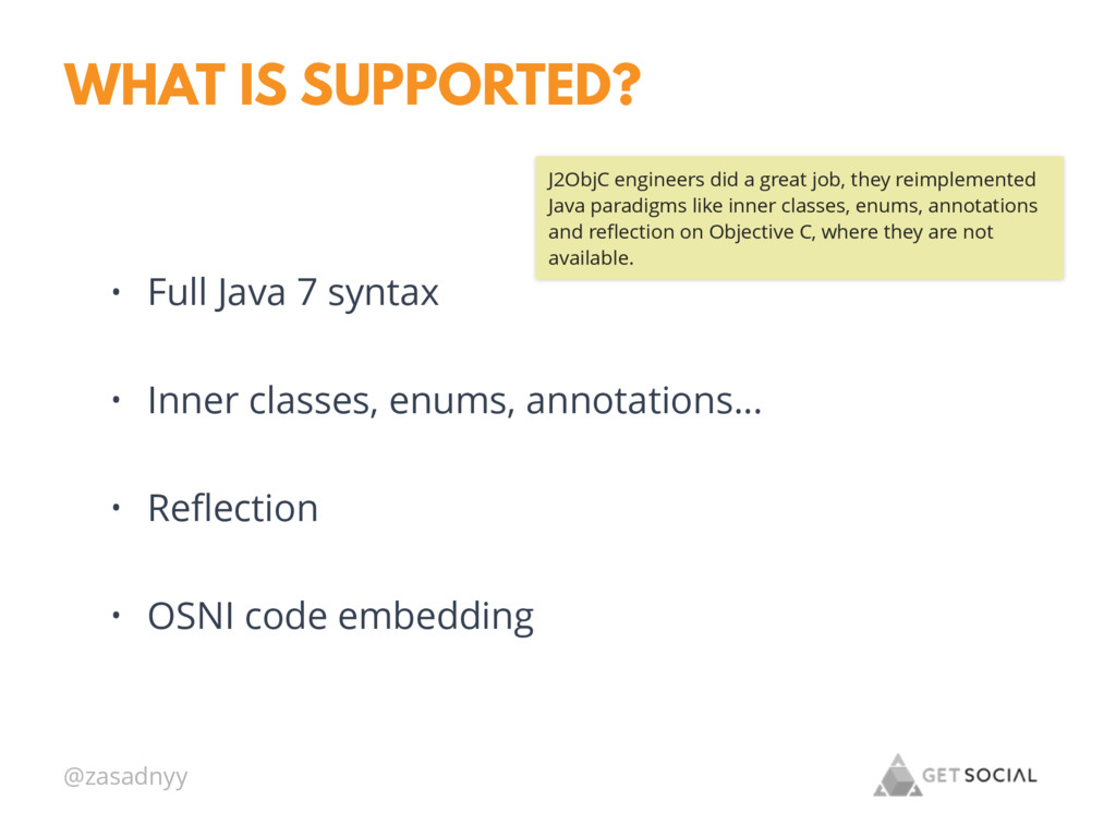 @zasadnyy WHAT IS SUPPORTED? • Full Java 7 synt...
