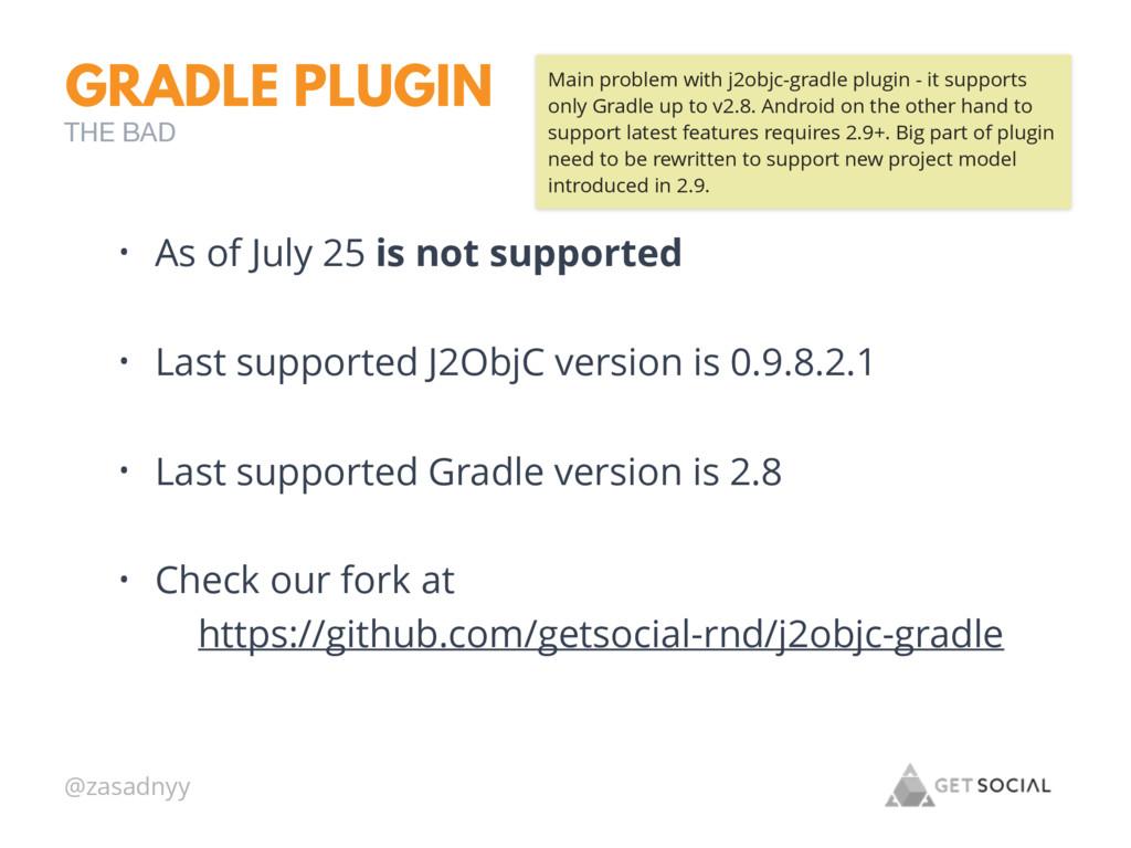 @zasadnyy GRADLE PLUGIN • As of July 25 is not ...