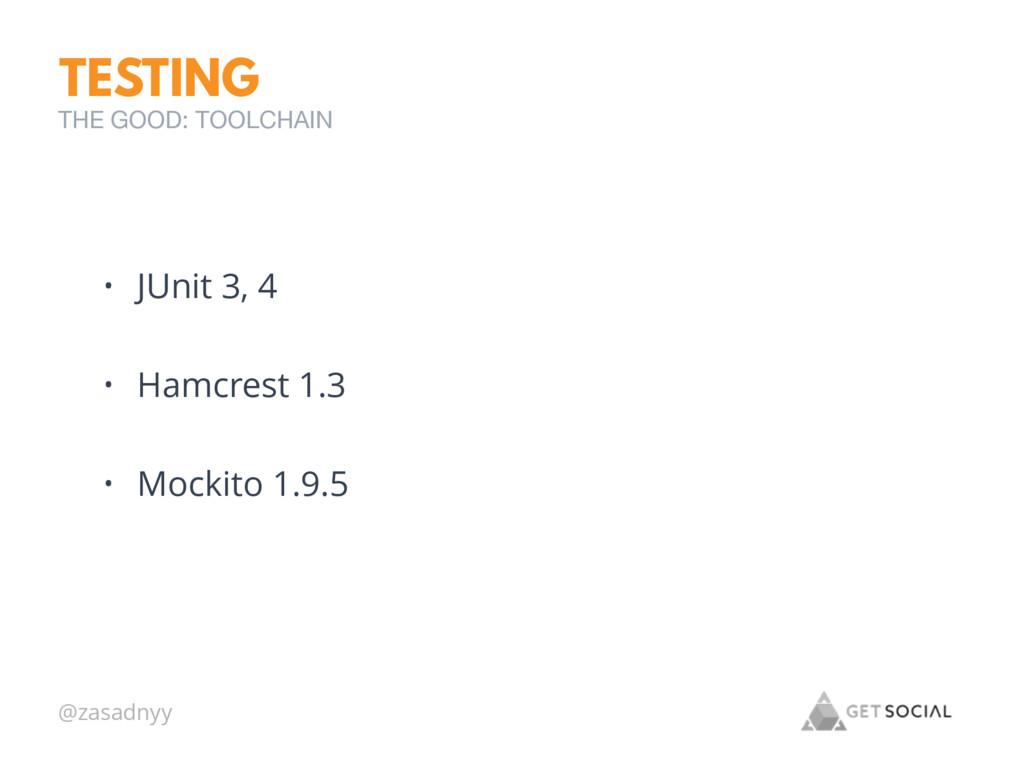 @zasadnyy TESTING • JUnit 3, 4 • Hamcrest 1.3 •...