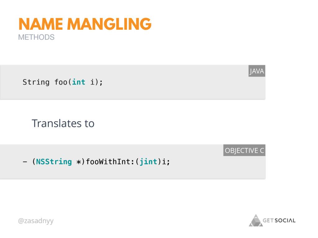 @zasadnyy NAME MANGLING String foo(int i); JAVA...