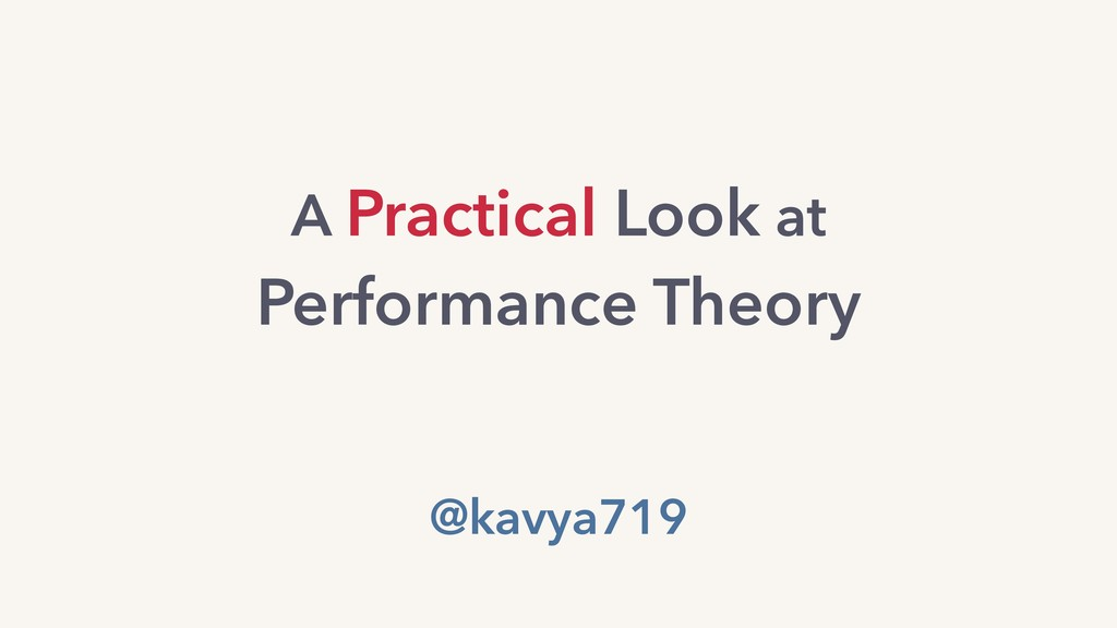A Practical Look at Performance Theory @kavya719