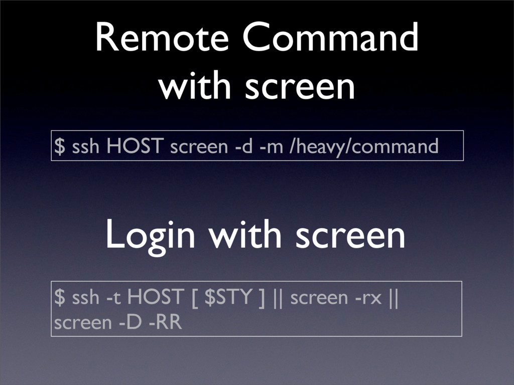Remote Command with screen $ ssh HOST screen -d...