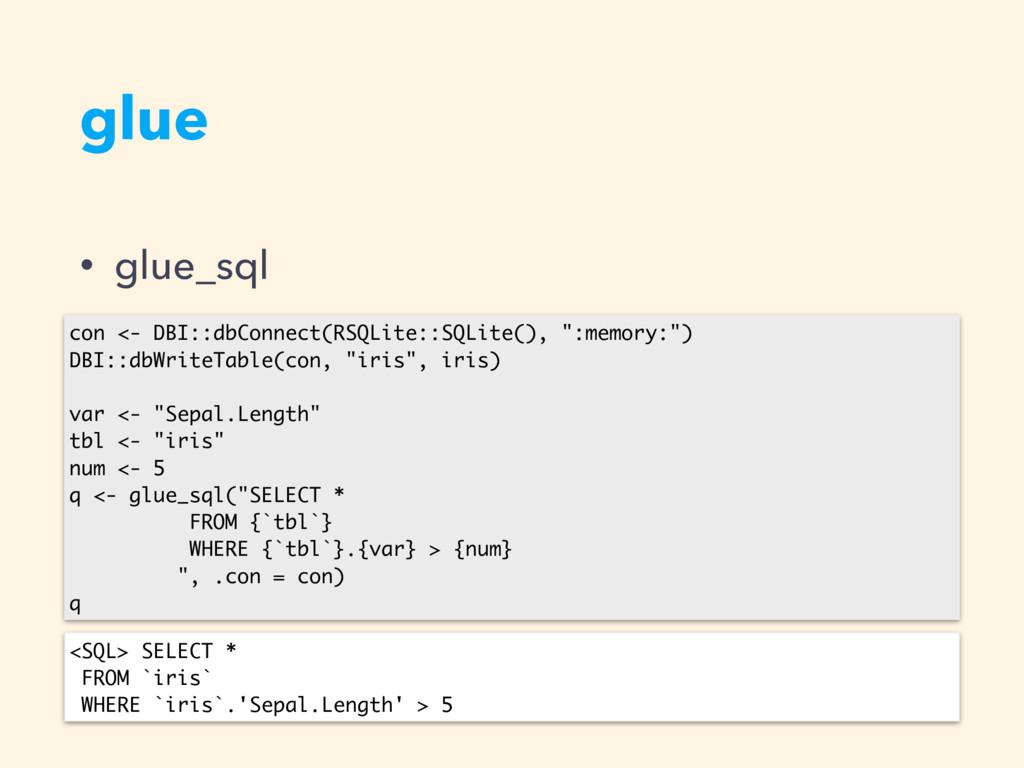 glue • glue_sql con <- DBI::dbConnect(RSQLite::...