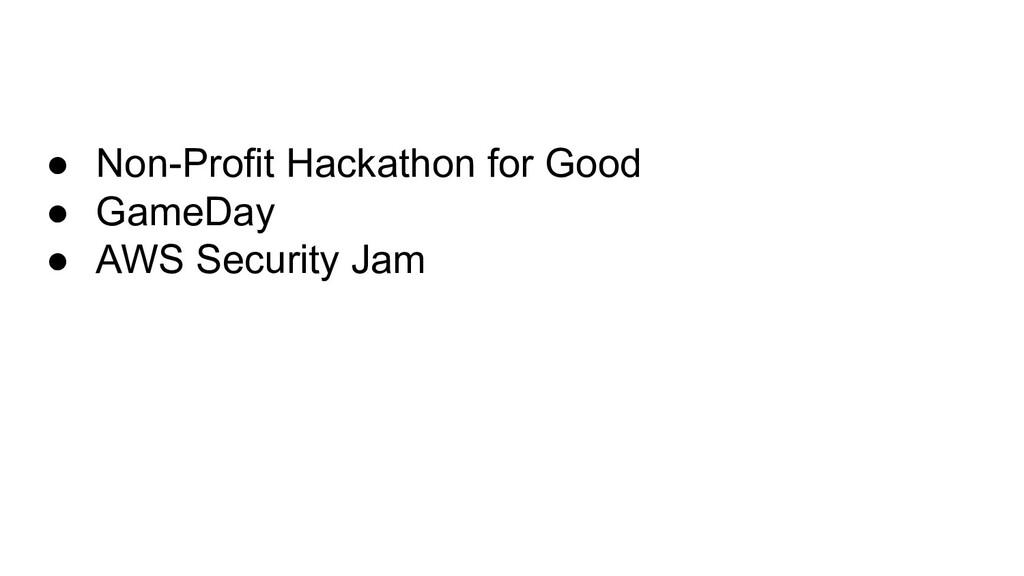 ● Non-Profit Hackathon for Good ● GameDay ● AWS...
