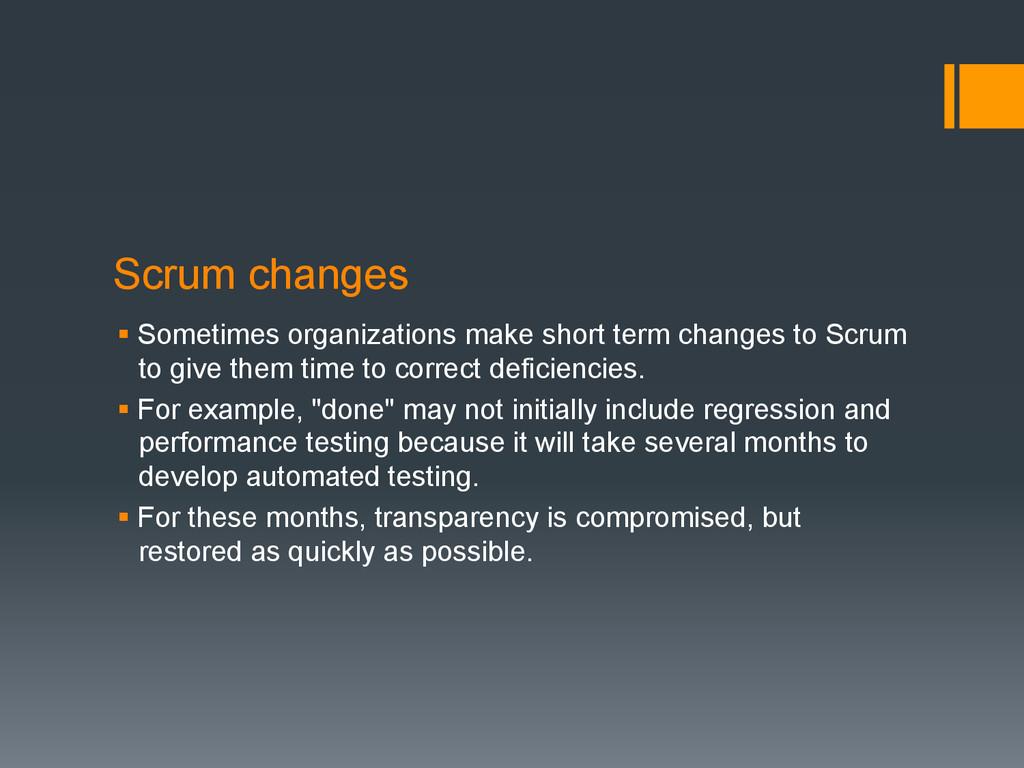 Scrum changes §Sometimes organizations make s...