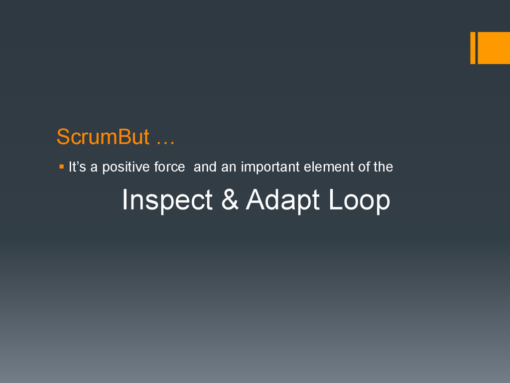 ScrumBut … § It's a positive force and an impo...