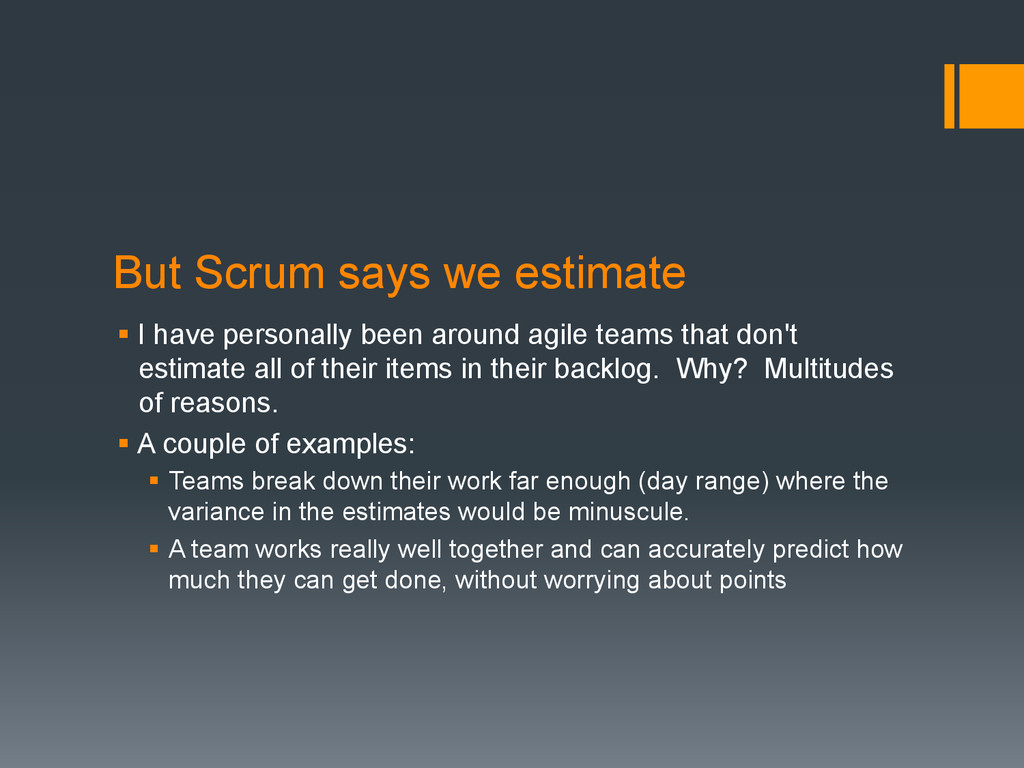 But Scrum says we estimate § I have personally...