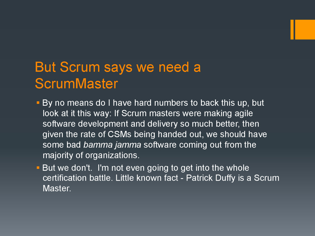 But Scrum says we need a ScrumMaster § By no m...