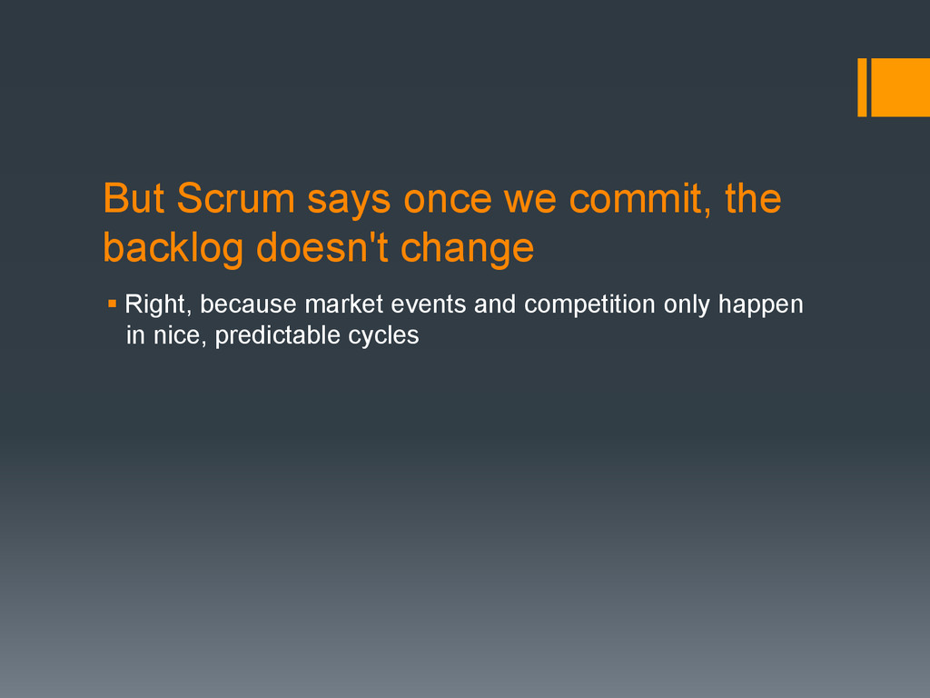 But Scrum says once we commit, the backlog does...