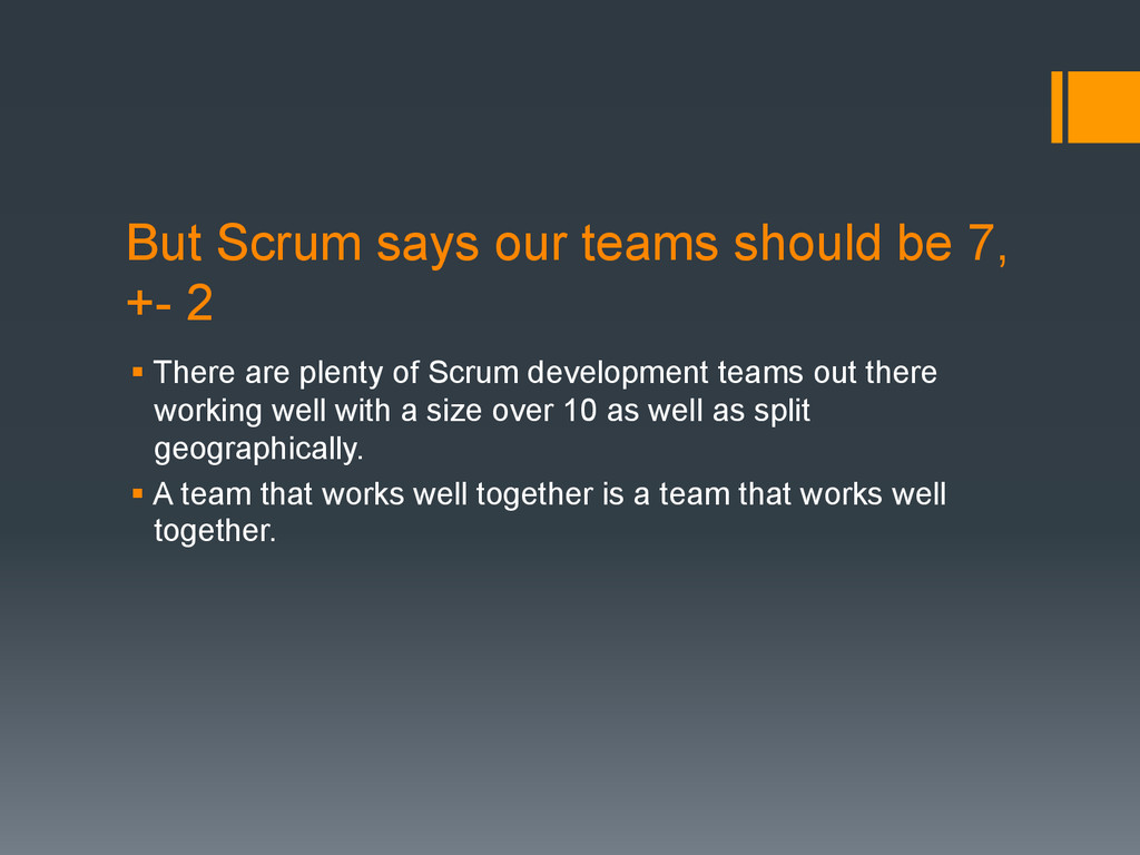 But Scrum says our teams should be 7, +- 2 § T...