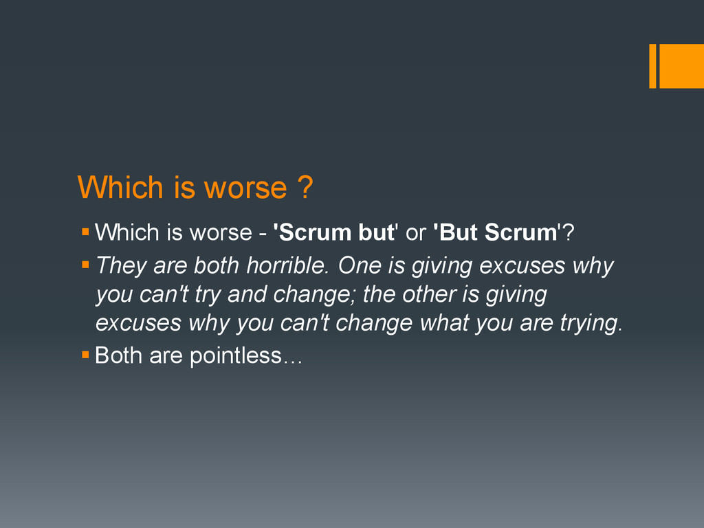 Which is worse ? § Which is worse - 'Scrum but...