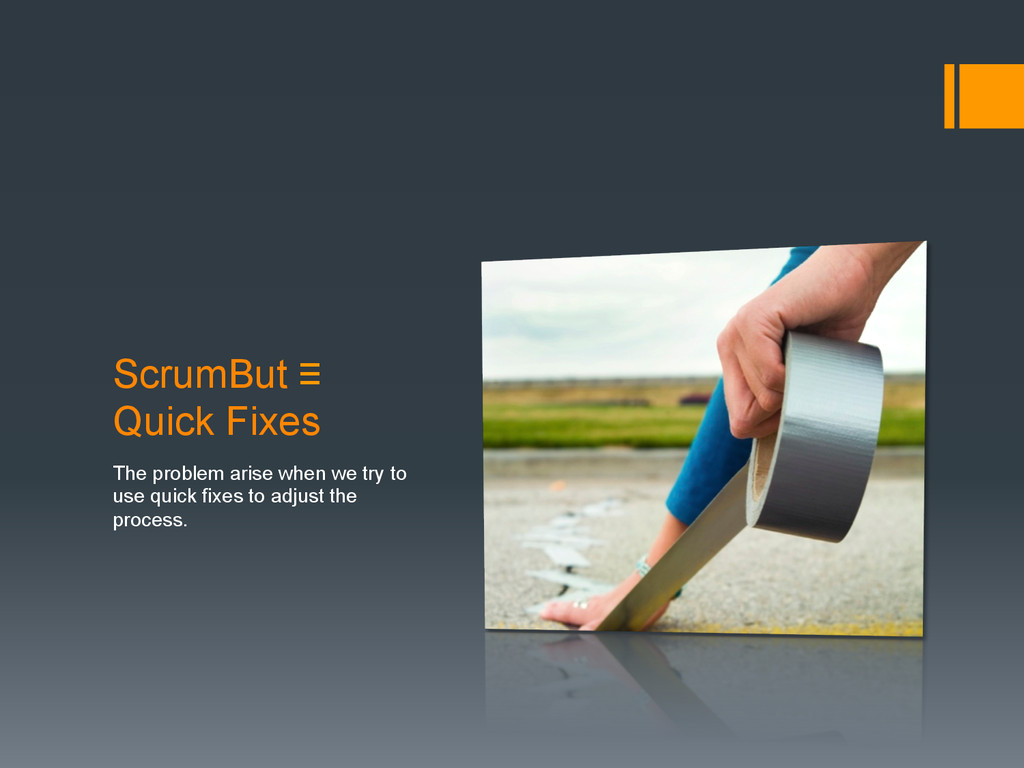 ScrumBut ≡ Quick Fixes The problem arise when w...