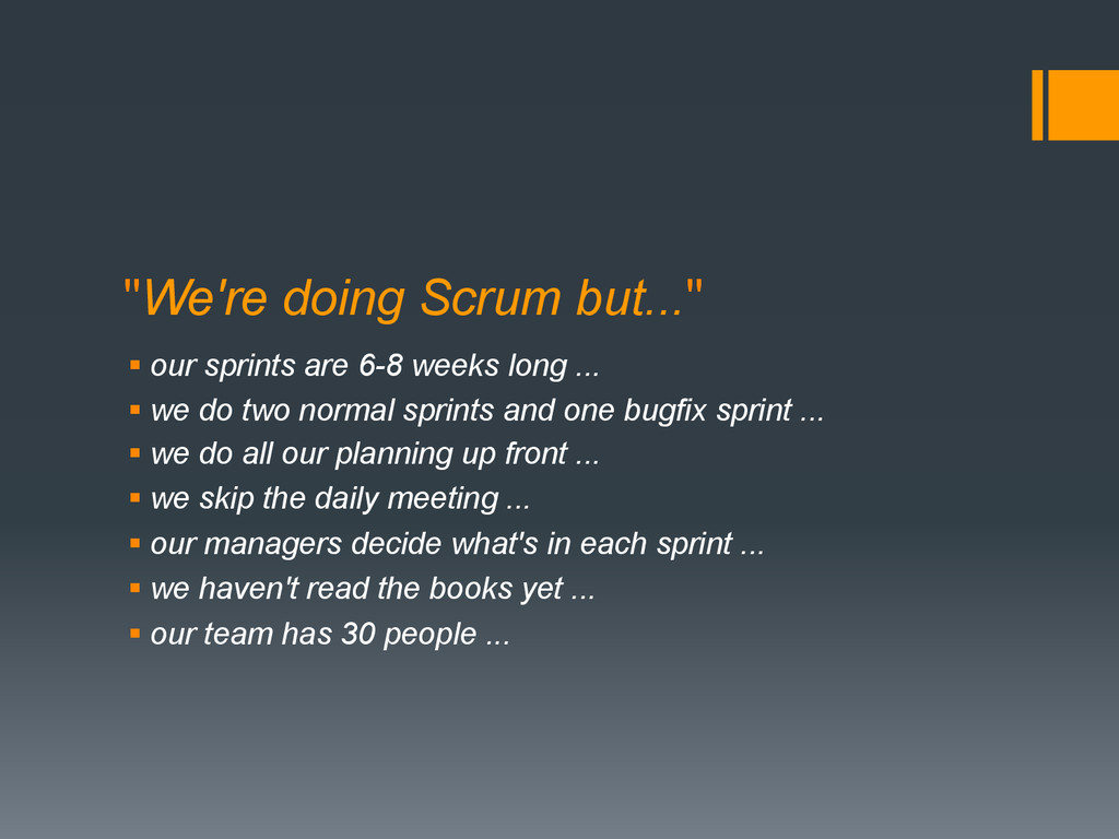 """We're doing Scrum but..."" § our sprints are 6..."