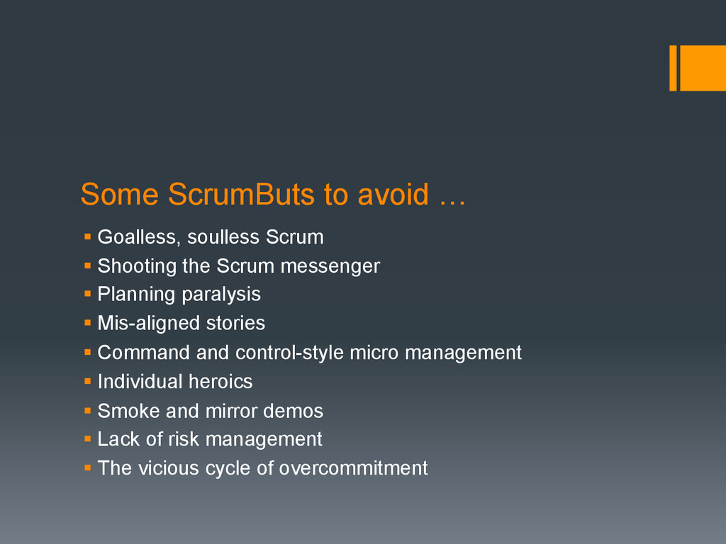 Some ScrumButs to avoid … § Goalless, soulless...