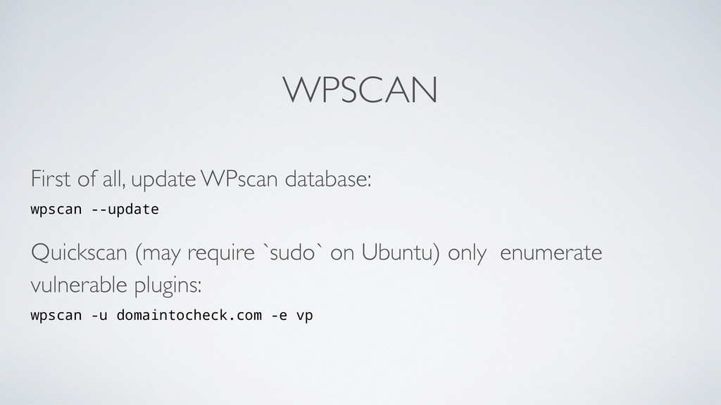 WPSCAN First of all, update WPscan database: w...