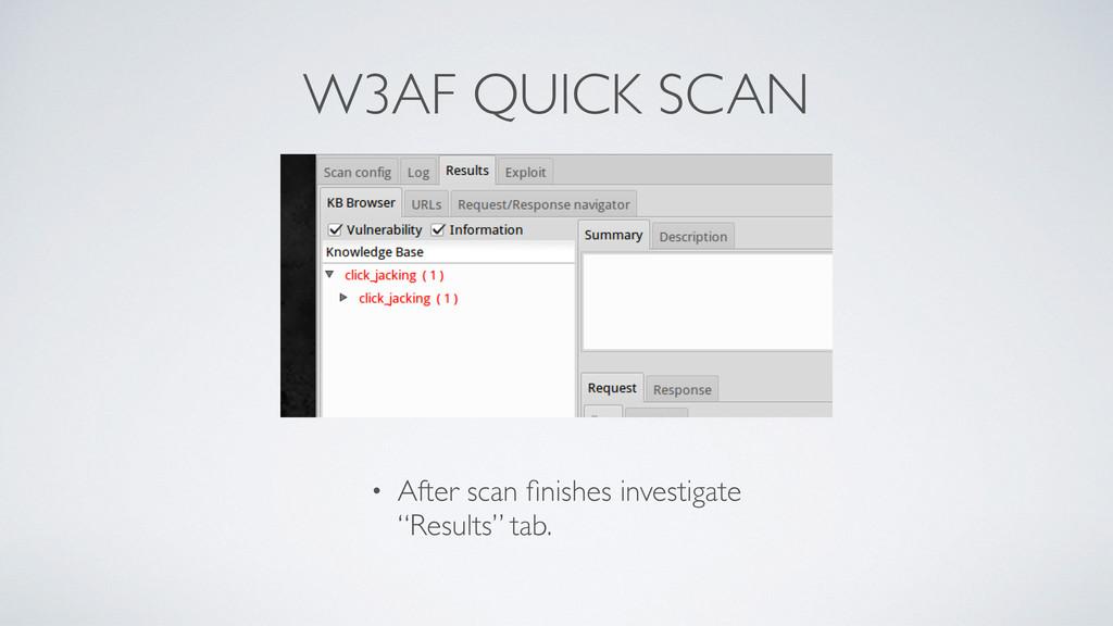 W3AF QUICK SCAN • After scan finishes investigat...
