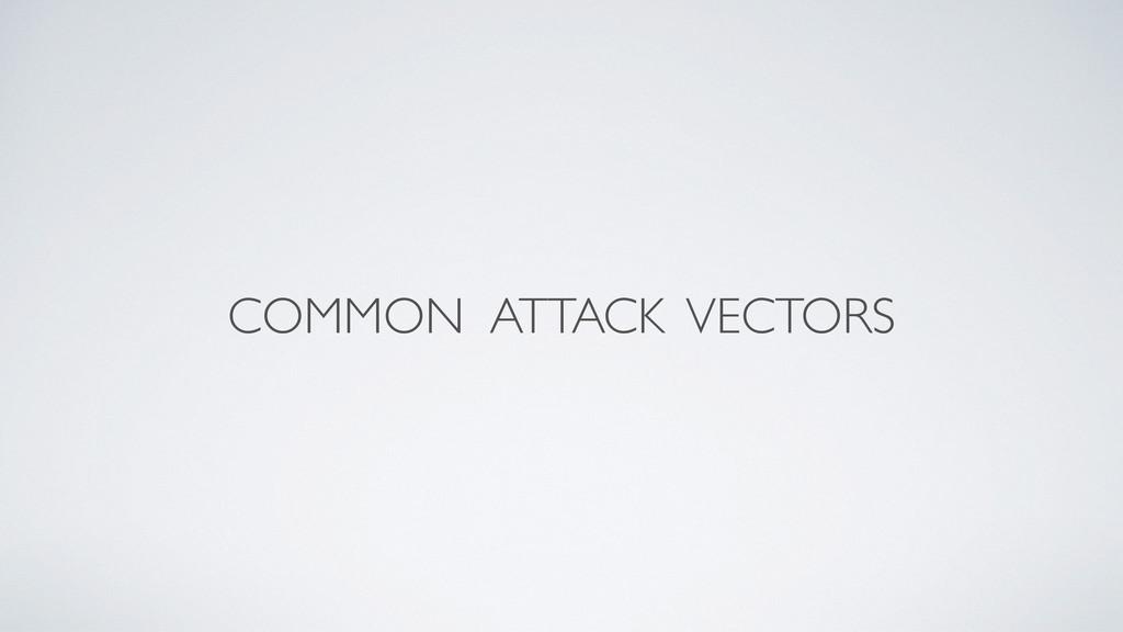 COMMON ATTACK VECTORS