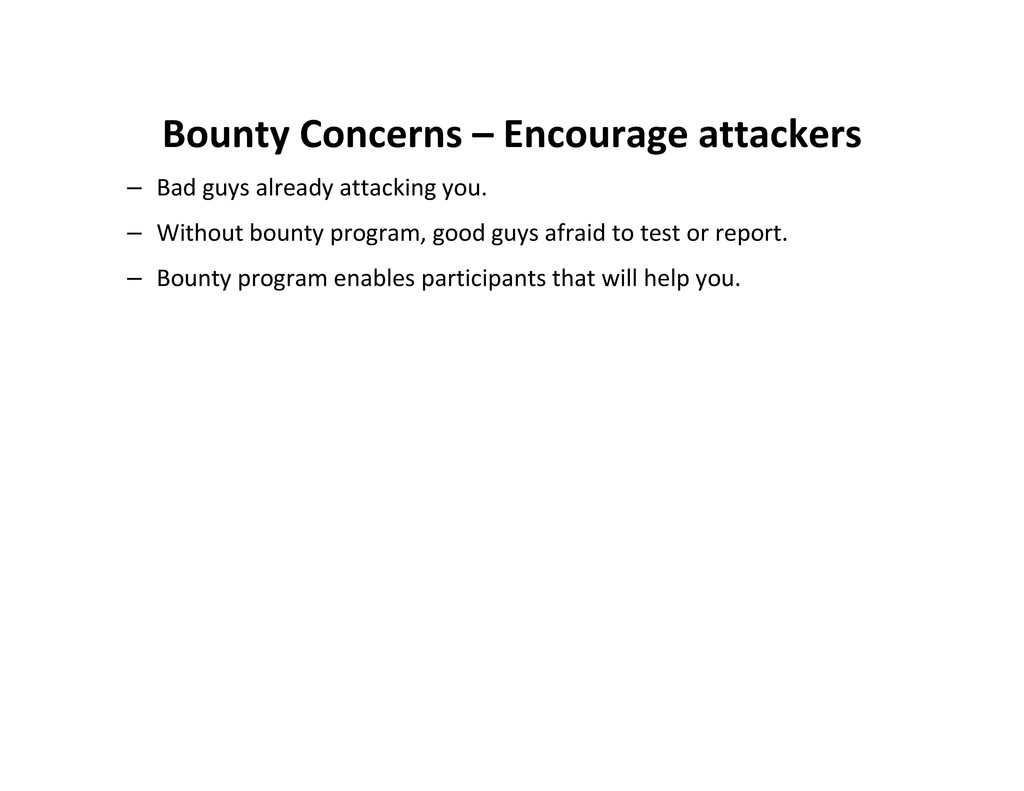 Bounty Concerns – Encourage attackers – Bad guy...