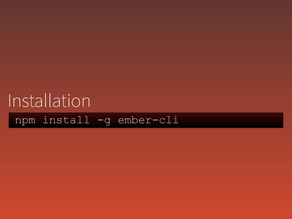 npm install -g ember-cli *OTUBMMBUJPO