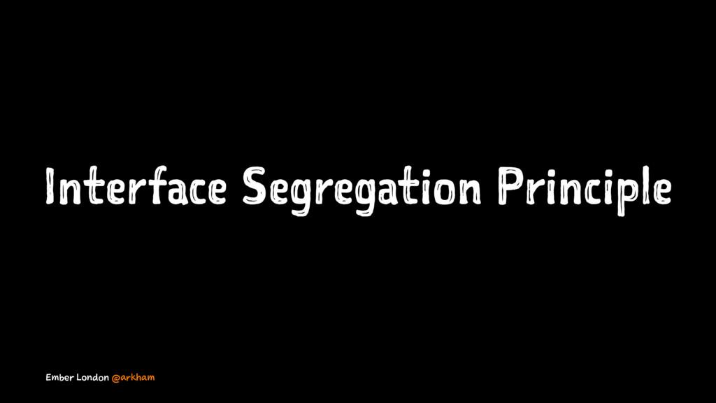 Interface Segregation Principle Ember London @a...