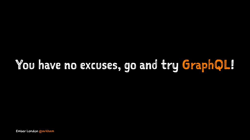 You have no excuses, go and try GraphQL! Ember ...