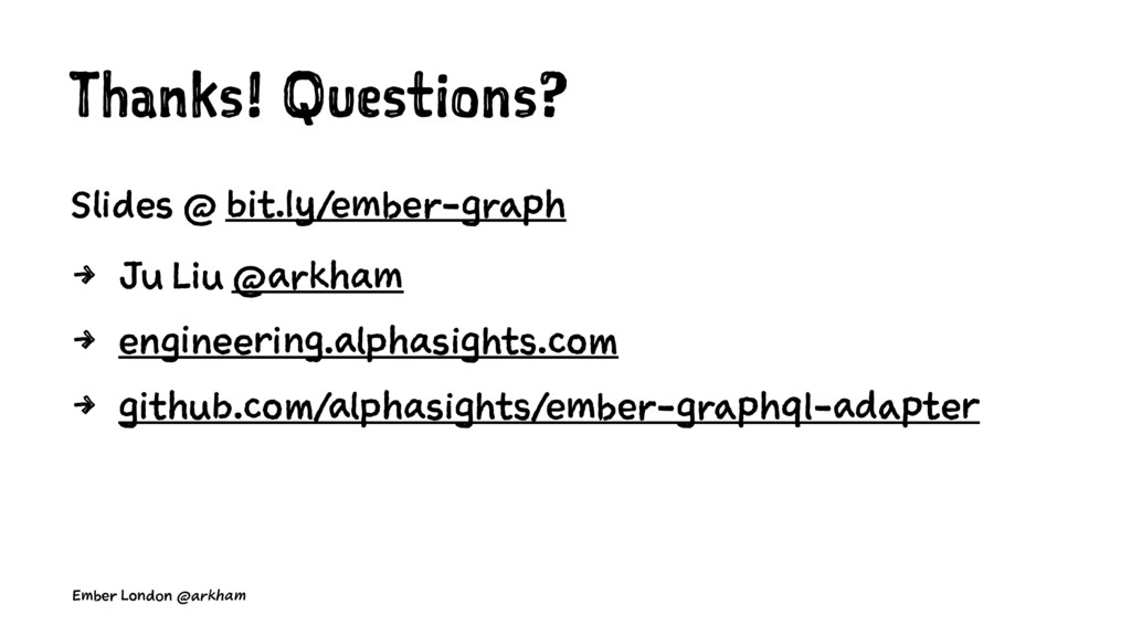 Thanks! Questions? Slides @ bit.ly/ember-graph ...