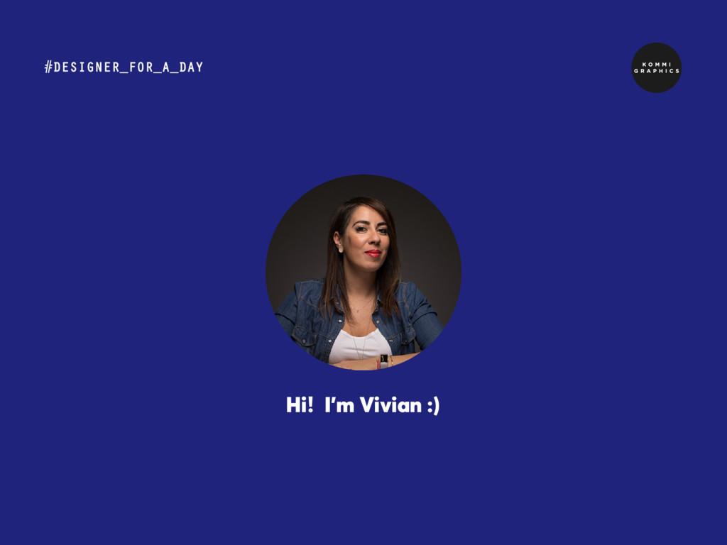 Hi! I'm Vivian :) #DESIGNER_FOR_A_DAY