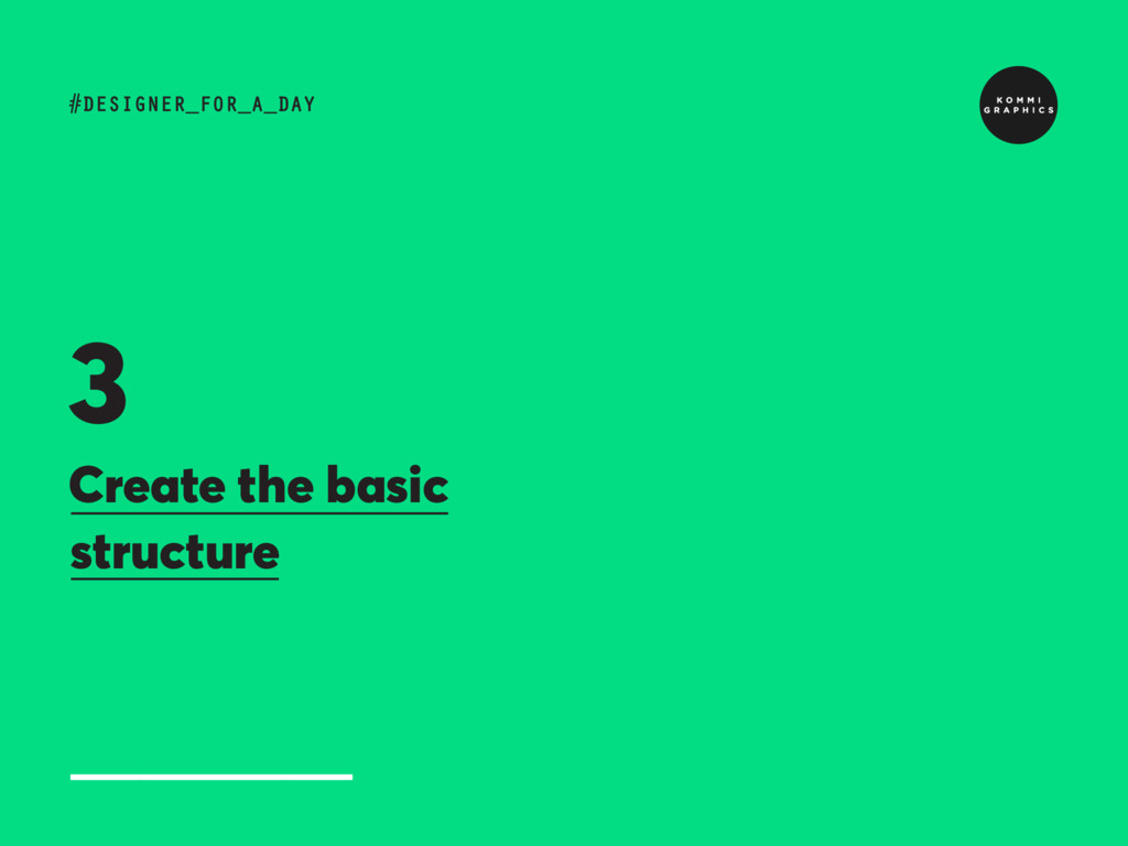 Create the basic structure #DESIGNER_FOR_A_DAY 3