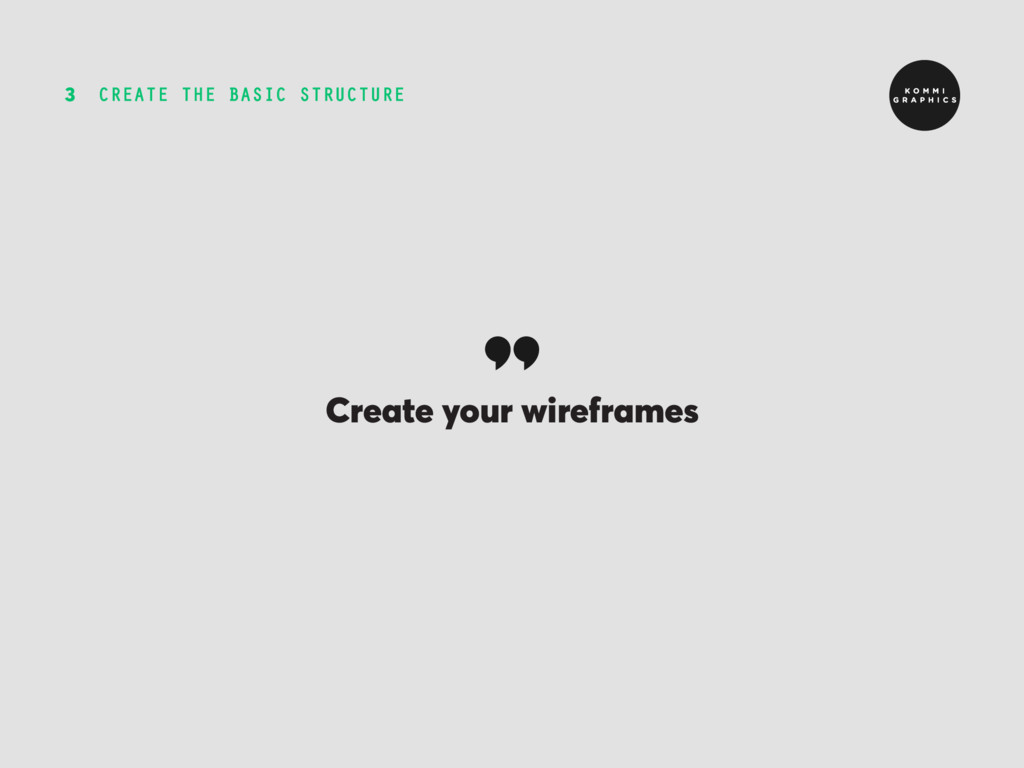 CREATE THE BASIC STRUCTURE 3 Create your wirefr...