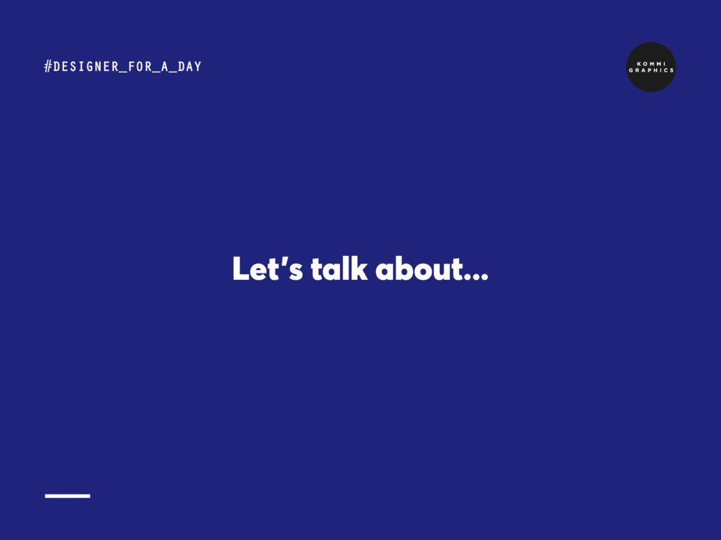 Let's talk about... #DESIGNER_FOR_A_DAY