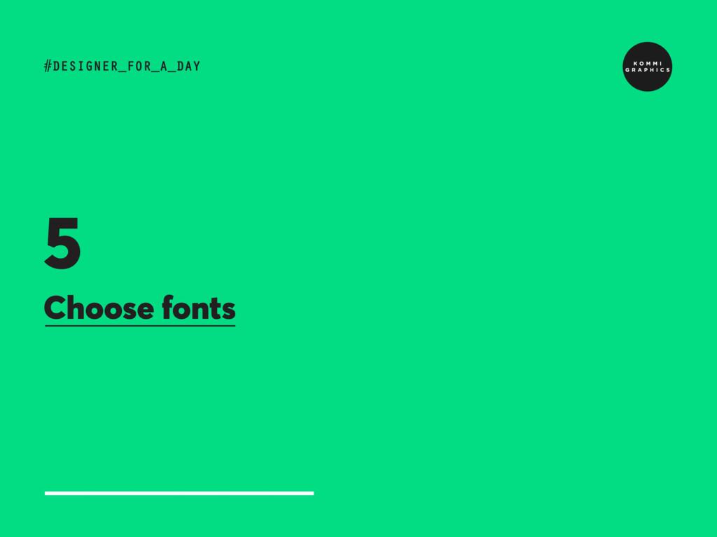 Choose fonts #DESIGNER_FOR_A_DAY 5