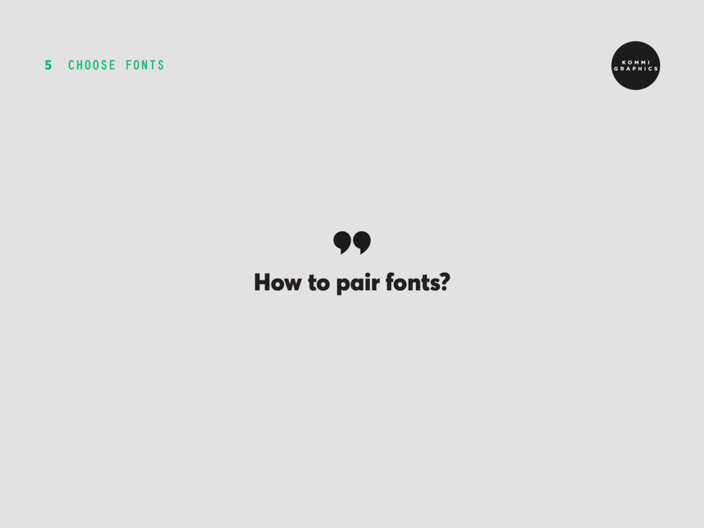 CHOOSE FONTS 5 How to pair fonts?