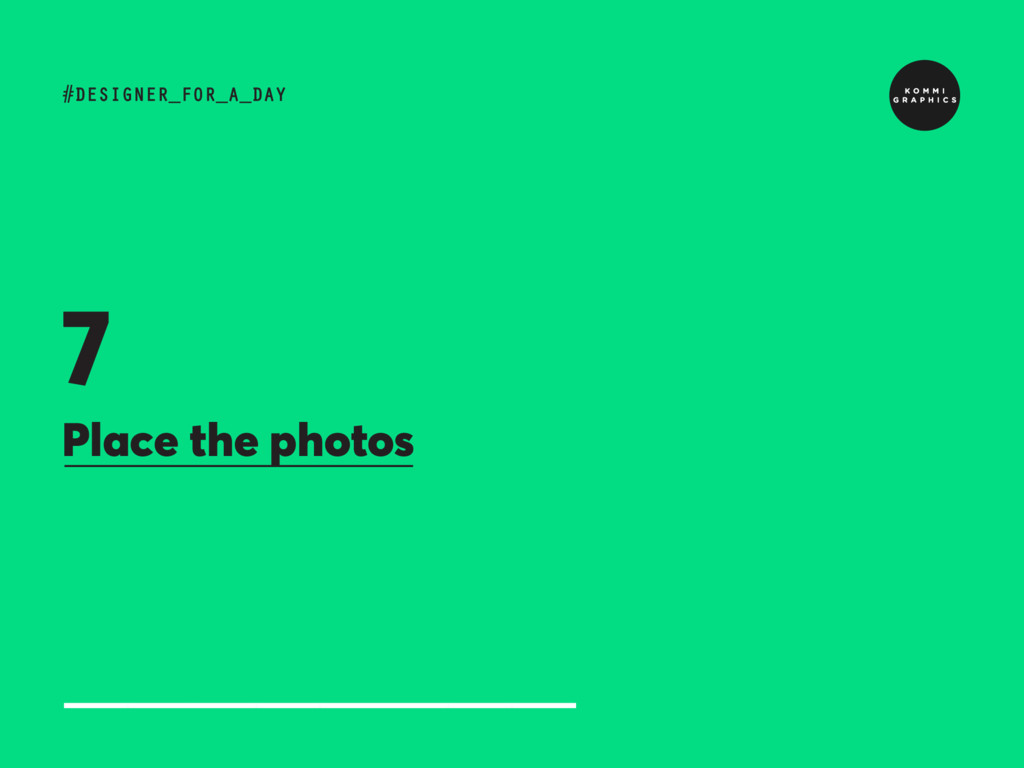 Place the photos #DESIGNER_FOR_A_DAY 7