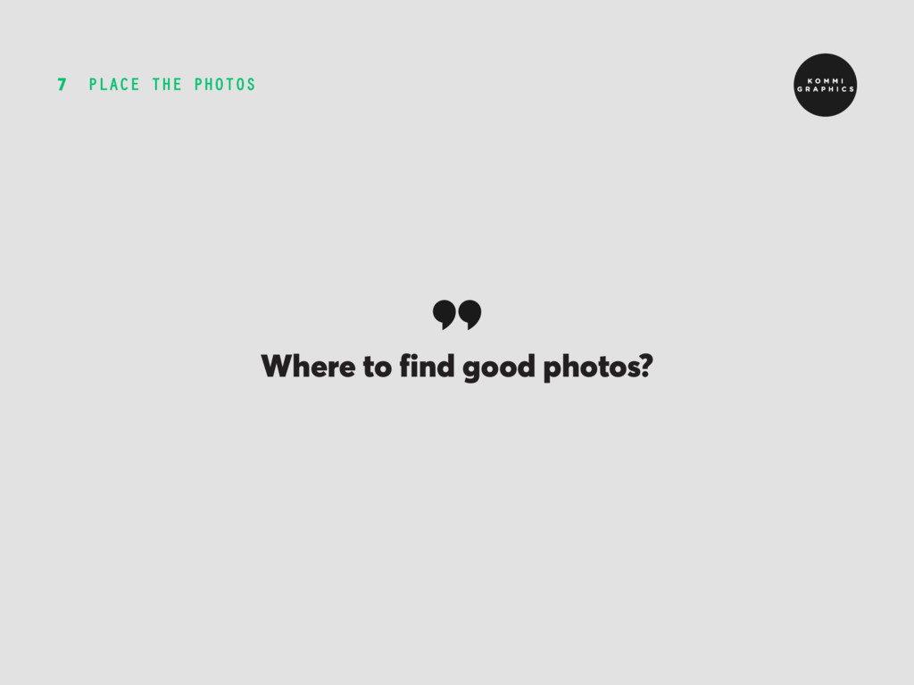 PLACE THE PHOTOS 7 Where to find good photos?