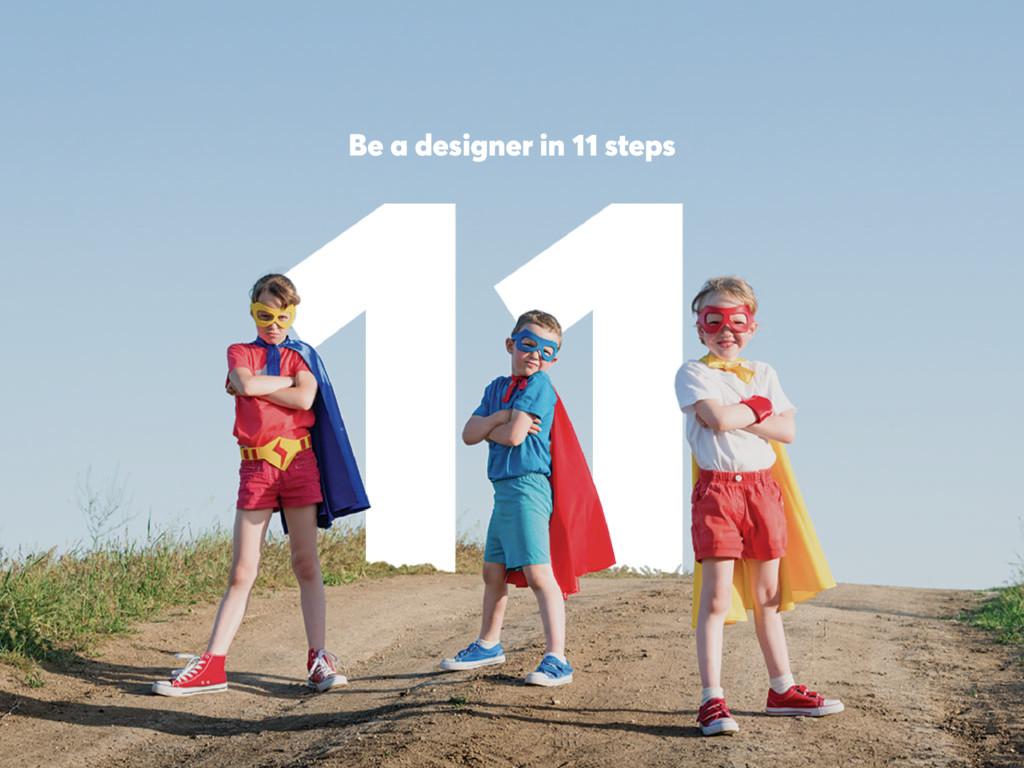 Be a designer in 11 steps