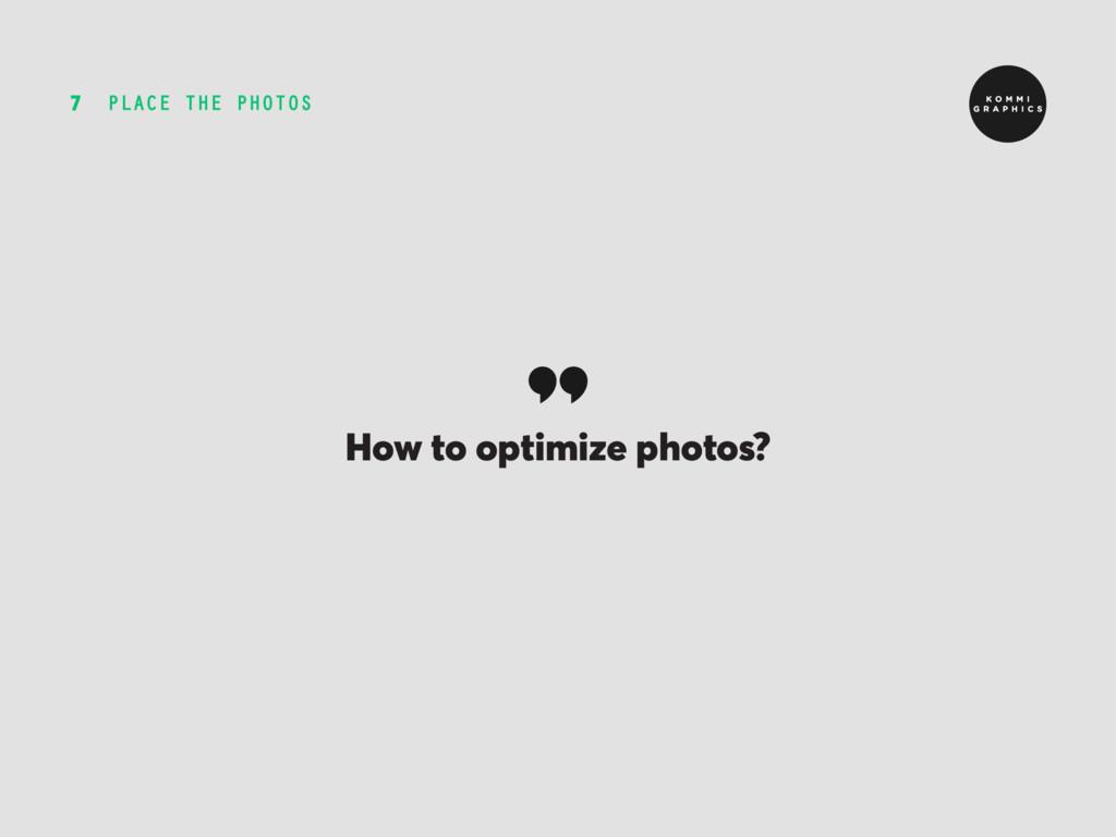 PLACE THE PHOTOS 7 How to optimize photos?