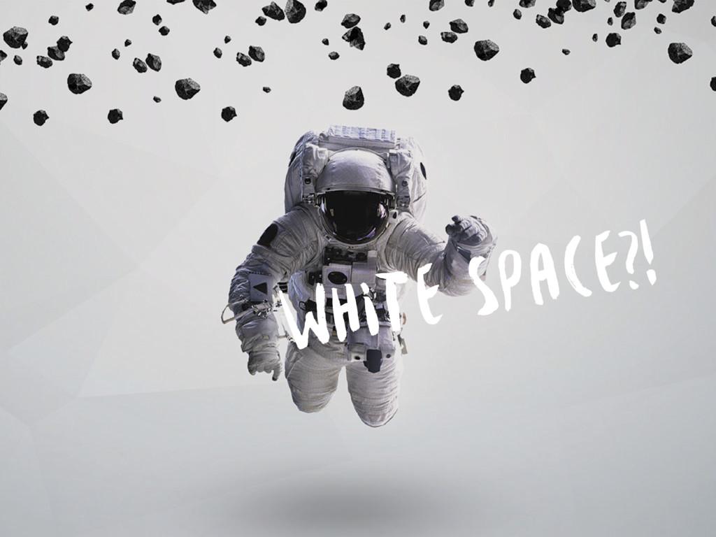 WHITE SPACE?!