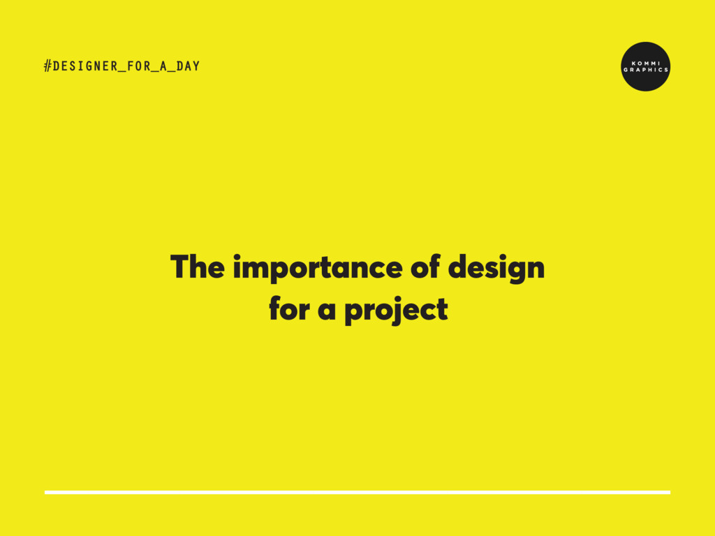 The importance of design for a project #DESIGNE...