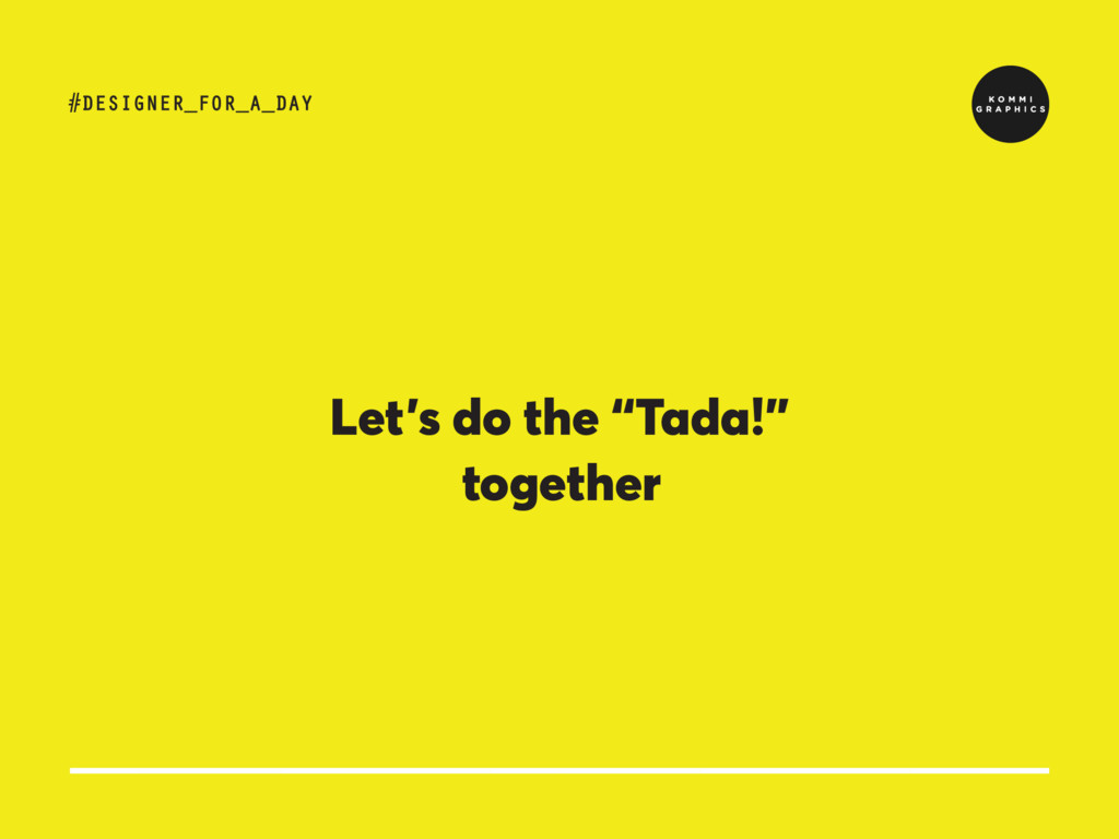 "Let's do the ""Tada!"" together #DESIGNER_FOR_A_D..."
